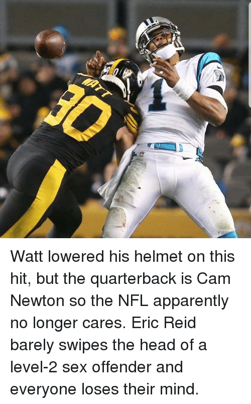 Cam Newton: Watt lowered his helmet on this hit, but the quarterback is Cam Newton so the NFL apparently no longer cares.  Eric Reid barely swipes the head of a level-2 sex offender and everyone loses their mind.