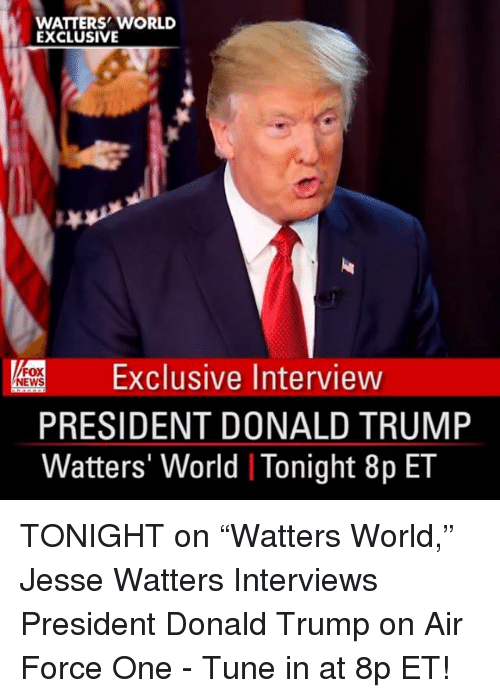"""Memes, 🤖, and Fox: WATTERS WORLD  EXCLUSIVE  Exclusive Interview  FOX  NEWS  PRESIDENT DONALD TRUMP  Watters' World I Tonight 8p ET TONIGHT on """"Watters World,"""" Jesse Watters Interviews President Donald Trump on Air Force One - Tune in at 8p ET!"""