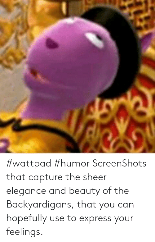 backyardigans: #wattpad #humor ScreenShots that capture the sheer elegance and beauty of the Backyardigans, that you can hopefully use to express your feelings.