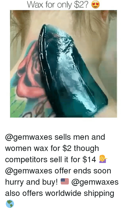 Soon..., Women, and Girl Memes: Wax for only $276 @gemwaxes sells men and women wax for $2 though competitors sell it for $14 💁 @gemwaxes offer ends soon hurry and buy! 🇺🇸 @gemwaxes also offers worldwide shipping 🌎