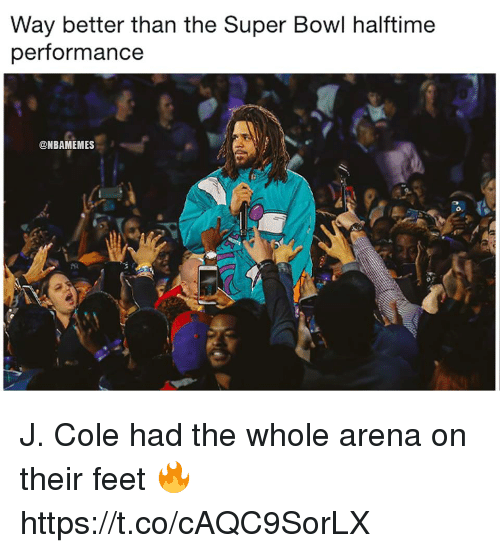 arena: Way better than the Super Bowl halftime  performance  @NBAMEMES J. Cole had the whole arena on their feet 🔥 https://t.co/cAQC9SorLX