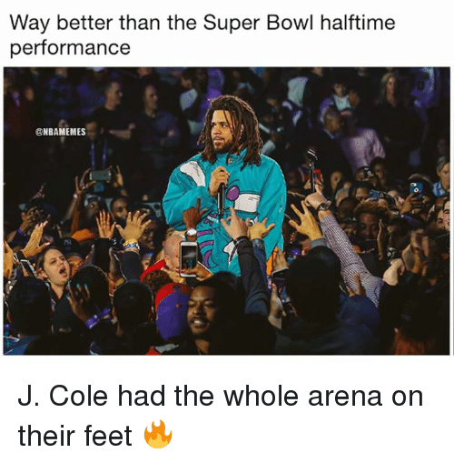 arena: Way better than the Super Bowl halftime  performance  ONBAMEMES J. Cole had the whole arena on their feet 🔥