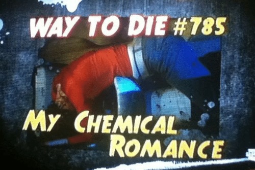 my chemical romance: WAY TO DIE #785  My CHEMICAL  ROMANCE