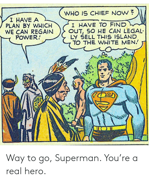 Superman: Way to go, Superman. You're a real hero.