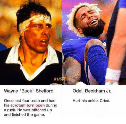 "Odell Beckham Jr., The Game, and Lost: Wayne ""Buck"" Shelford  Odell Beckham Jr  Once lost four teeth and had  his scrotum torn open during  a ruck. He was stitched up  and finished the game  Hurt his ankle. Cried."