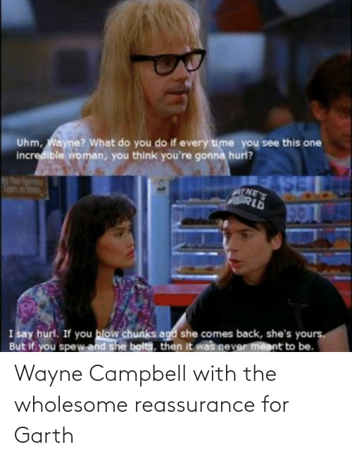 Garth: Wayne Campbell with the wholesome reassurance for Garth