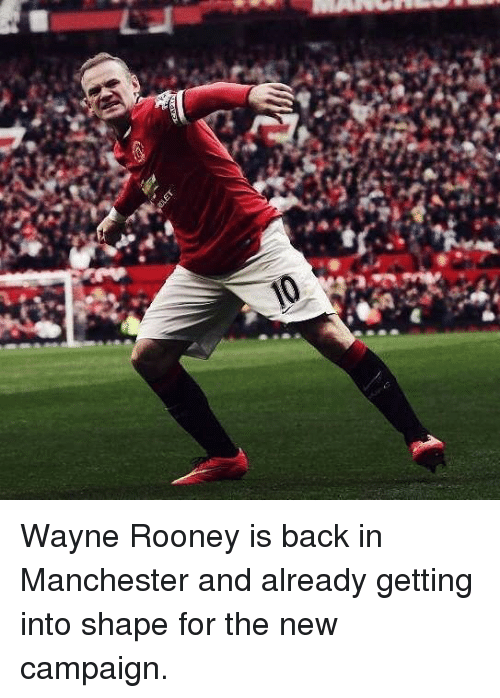 Memes, Manchester, and Back: Wayne Rooney is back in Manchester and already getting into shape for the new campaign.
