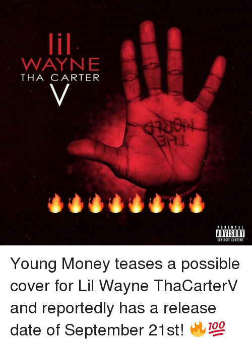 release date: WAYNE  THA C ARTER  PARENTAL  ADVISORY  EXPLICIT CONTENT Young Money teases a possible cover for Lil Wayne ThaCarterV and reportedly has a release date of September 21st! 🔥💯
