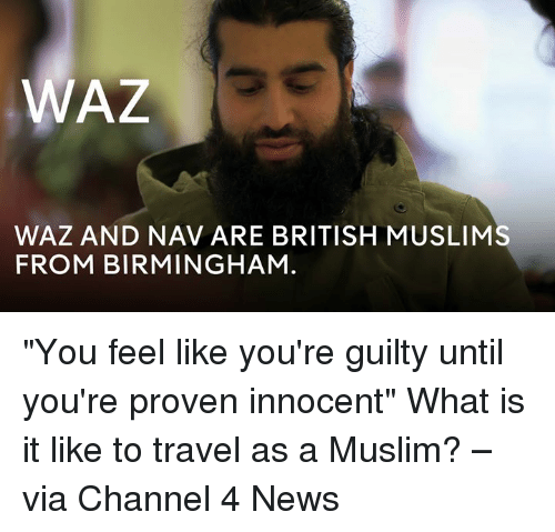 """Memes, Muslim, and News: WAZ  WAZ AND NAV ARE BRITISH MUSLIM  FROM BIRMINGHAM """"You feel like you're guilty until you're proven innocent""""   What is it like to travel as a Muslim? – via Channel 4 News"""