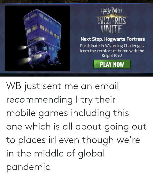 I Try: WB just sent me an email recommending I try their mobile games including this one which is all about going out to places irl even though we're in the middle of global pandemic