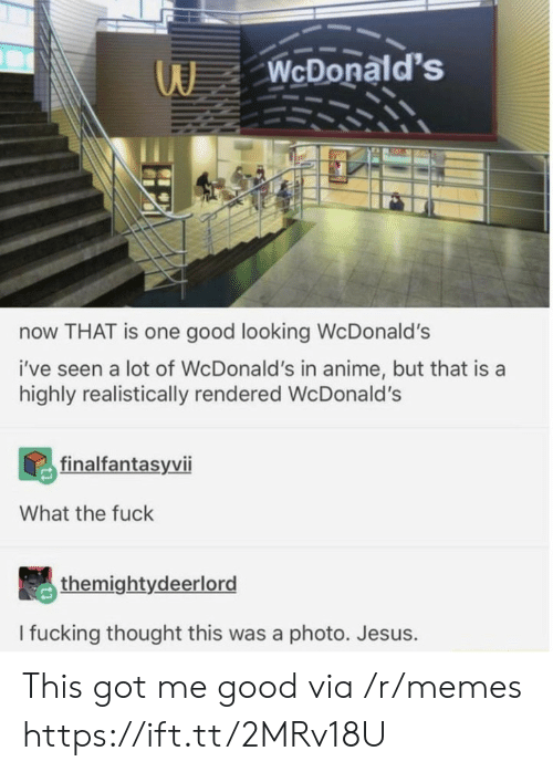 good looking: WcDonald's  now THAT is one good looking WcDonald's  i've seen a lot of WcDonald's in anime, but that is a  highly realistically rendered Wc Donald's  finalfantasyvii  What the fuck  themightydeerlord  I fucking thought this was a photo. Jesus. This got me good via /r/memes https://ift.tt/2MRv18U
