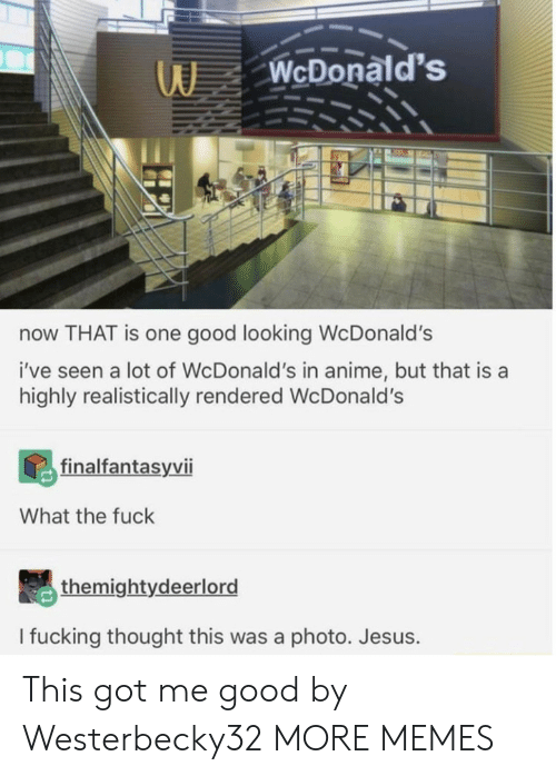 good looking: WcDonald's  now THAT is one good looking WcDonald's  i've seen a lot of WcDonald's in anime, but that is a  highly realistically rendered Wc Donald's  finalfantasyvii  What the fuck  themightydeerlord  I fucking thought this was a photo. Jesus. This got me good by Westerbecky32 MORE MEMES
