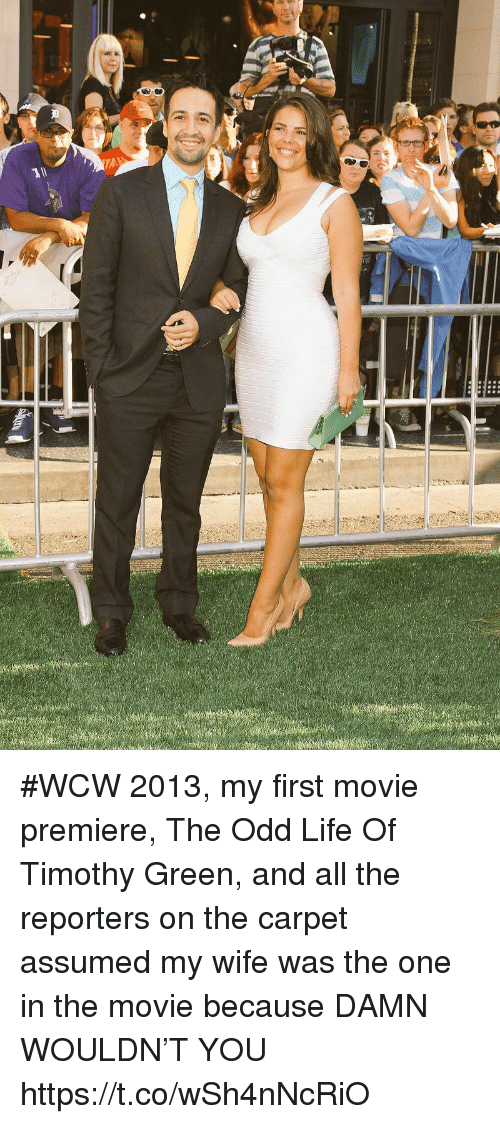 Life, Memes, and Wcw: #WCW 2013, my first movie premiere, The Odd Life Of Timothy Green, and all the reporters on the carpet assumed my wife was the one in the movie because DAMN WOULDN'T YOU https://t.co/wSh4nNcRiO