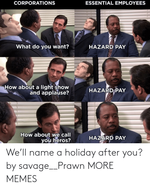 Savage: We'll name a holiday after you? by savage__Prawn MORE MEMES