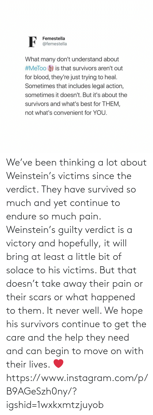 endure: We've been thinking a lot about Weinstein's victims since the verdict. They have survived so much and yet continue to endure so much pain. Weinstein's guilty verdict is a victory and hopefully, it will bring at least a little bit of solace to his victims. But that doesn't take away their pain or their scars or what happened to them. It never well. We hope his survivors continue to get the care and the help they need and can begin to move on with their lives. ❤️ https://www.instagram.com/p/B9AGeSzh0ny/?igshid=1wxkxmtzjuyob