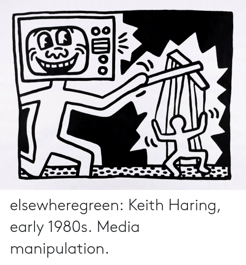 keith: We  8moo elsewheregreen:  Keith Haring, early 1980s. Media manipulation.