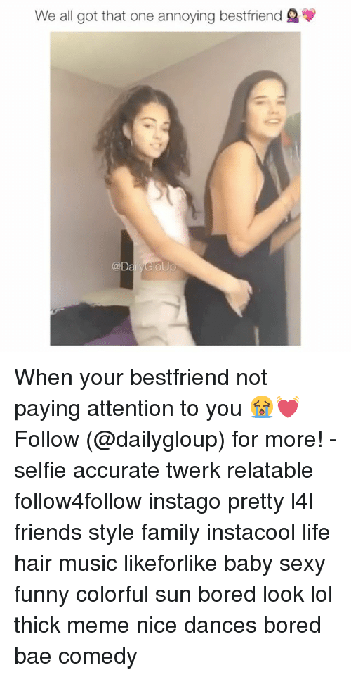 Funny Coloring: We all got that one annoying best friend  @D When your bestfriend not paying attention to you 😭💓 Follow (@dailygloup) for more! - selfie accurate twerk relatable follow4follow instago pretty l4l friends style family instacool life hair music likeforlike baby sexy funny colorful sun bored look lol thick meme nice dances bored bae comedy
