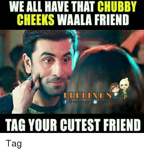 chubby cheeks: WE ALL HAVE THAT CHUBBY  CHEEKS  WAALA FRIEND  Of Feelings  TAG YOUR CUTEST FRIEND Tag