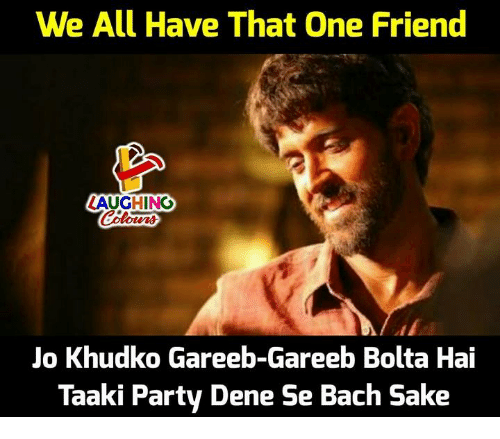 Party, Indianpeoplefacebook, and Bach: We All Have That One Friend  AUGHING  Jo Khudko Gareeb-Gareeb Bolta Hai  Taaki Party Dene Se Bach Sake