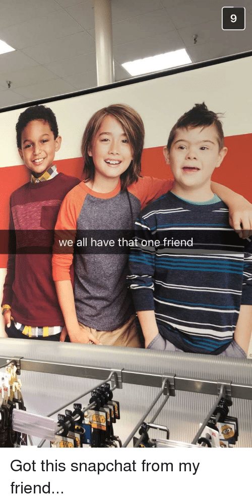We All Have That One Friend