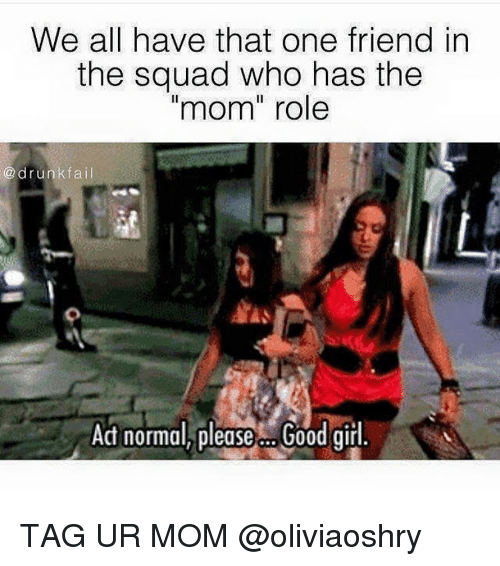 we all have that one friend in the squad who 3343958 🔥 25 best memes about drunk, moms, mom, friends, and girl memes