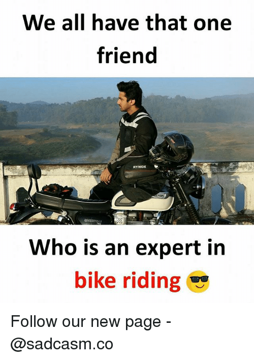 Bike riding: We all have that one  friend  RYNOX  Who is an expert in  bike riding Follow our new page - @sadcasm.co