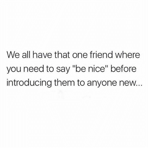 "Memes, Nice, and 🤖: We all have that one friend where  you need to say ""be nice"" before  introducing them to anyone new."