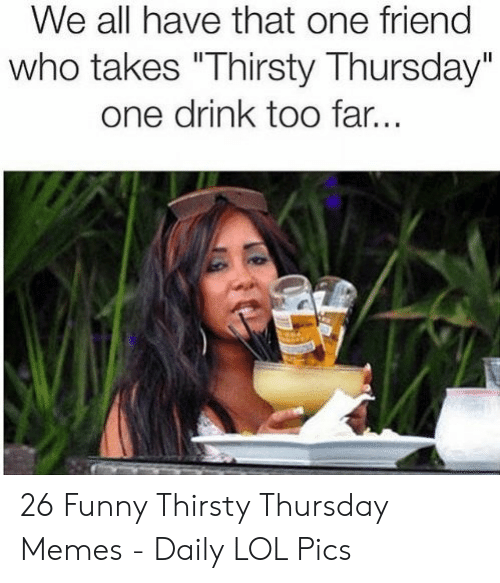 25+ Best Memes About Thirsty Thursday Meme   Thirsty ...