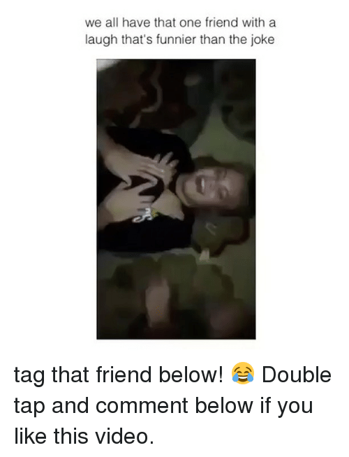 Memes, Video, and 🤖: we all have that one friend with a  laugh that's funnier than the joke tag that friend below! 😂 Double tap and comment below if you like this video.