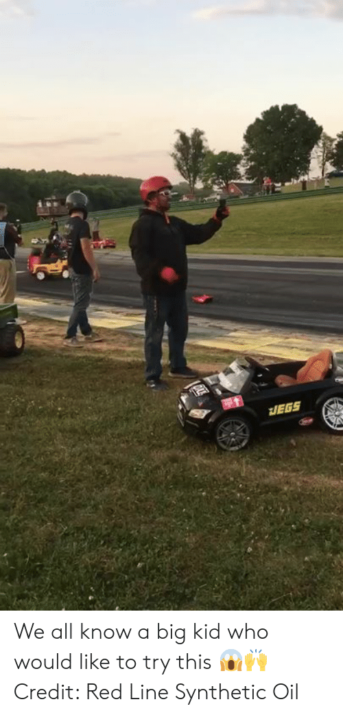 We All Know A: We all know a big kid who would like to try this 😱🙌  Credit: Red Line Synthetic Oil