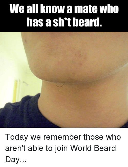 SIZZLE: We all know a mate who  has a sht beard. Today we remember those who aren't able to join World Beard Day...