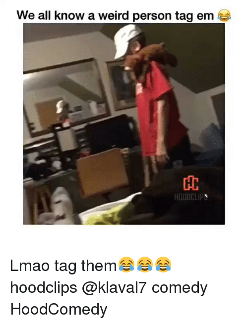 Funny, Hoodcomedy, and We-All-Know-A: We all know a weird person tag em  HDODCLIPN Lmao tag them😂😂😂 hoodclips @klaval7 comedy HoodComedy