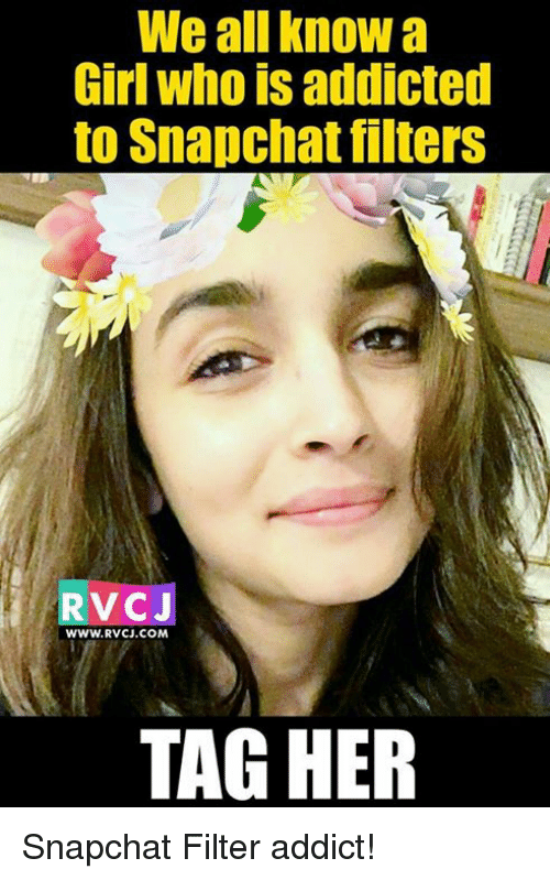 Memes, 🤖, and Filter: We all know  Girl who is addicted  to Snapchat filters  RvCJ  WWW. RVCJ.COM  TAG HER Snapchat Filter addict!