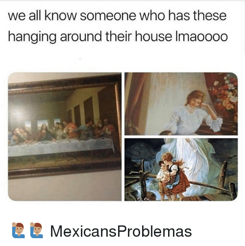Memes, House, and 🤖: we all know someone who has these  hanging around their house Imaoooo 🙋🏽‍♂️🙋🏽‍♂️ MexicansProblemas