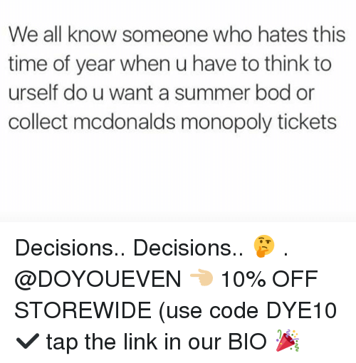 usings: We all know someone who hates this  time of year when u have to think to  urself do u want a summer bod or  collect mcdonalds monopoly tickets Decisions.. Decisions.. 🤔 . @DOYOUEVEN 👈🏼 10% OFF STOREWIDE (use code DYE10 ✔️ tap the link in our BIO 🎉