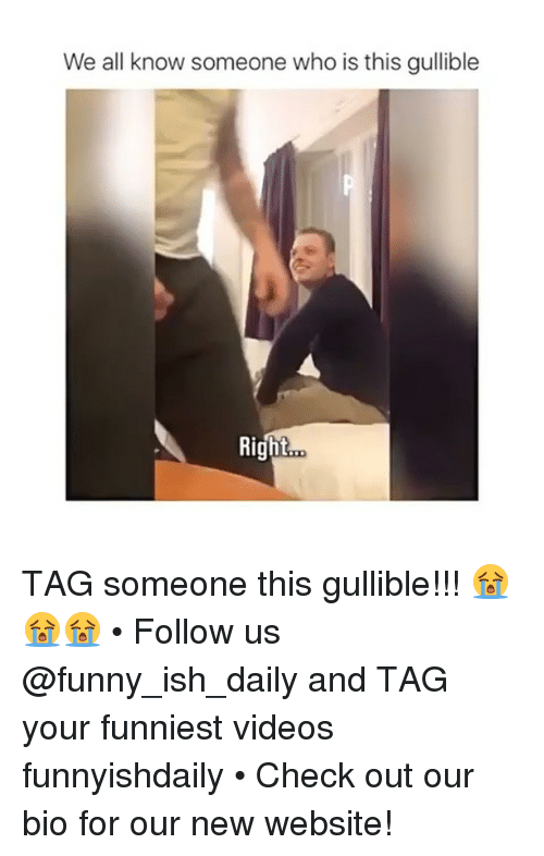 Memes, Tag Someone, and 🤖: We all know someone who is this gullible  Right TAG someone this gullible!!! 😭😭😭 • Follow us @funny_ish_daily and TAG your funniest videos funnyishdaily • Check out our bio for our new website!