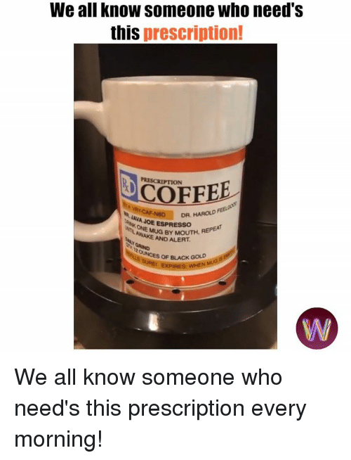 Dank, Black, and Coffee: We all know someone who need's  this prescription!  PRESCRIPTION  COFFEE  AVAD  DR, HAROLD  JAVA JOE ESPRESSOH  AWAMUG BY MOUTH, REPEA  AND ALERT  OF BLACK GOLD We all know someone who need's this prescription every morning!