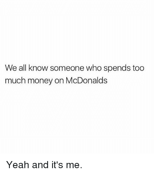 McDonalds, Money, and Too Much: We all know someone who spends too  much money on McDonalds Yeah and it's me.