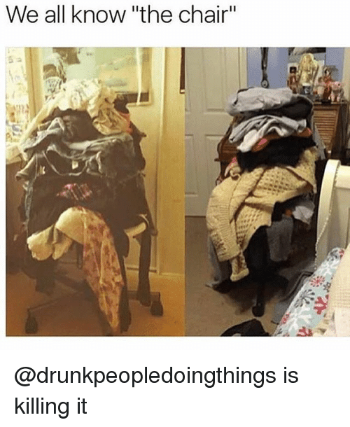"Girl Memes, Chair, and All: We all know ""the chair"" @drunkpeopledoingthings is killing it"