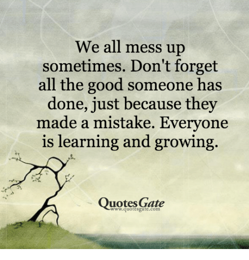 Messed Up Life Quotes: We All Mess Up Sometimes Don't Forget All The Good Someone