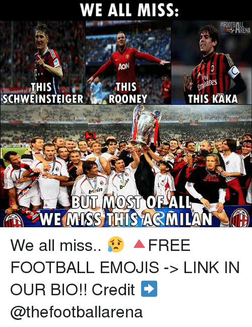 Football, Memes, and Emojis: WE ALL MISS:  AON  THIS  THIS  THIS KAKA  SCHWEINSTEIGER  ROONEY  bt in  WE MISS THIS ARMILAND We all miss.. 😥 🔺FREE FOOTBALL EMOJIS -> LINK IN OUR BIO!! Credit ➡️ @thefootballarena