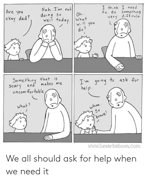 Ask For: We all should ask for help when we need it
