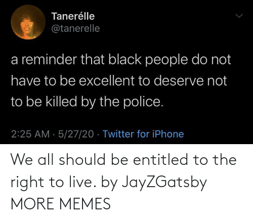 Live: We all should be entitled to the right to live. by JayZGatsby MORE MEMES