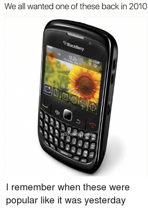 BlackBerry: We all wanted one of these back in 2010  BlackBerry I remember when these were popular like it was yesterday