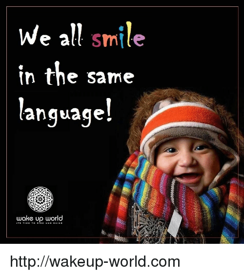 Rise And Shine: We allt smlle  n the Same  anguage!  wake up world  T's TIME TO RISE AND SHİNE http://wakeup-world.com