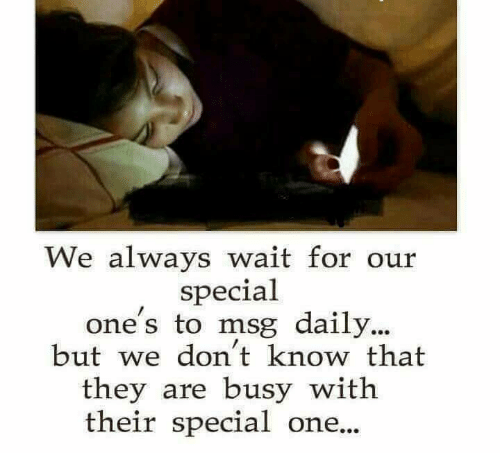 special one: We always wait for our  special  one s to msg daily  one's to msg daily...  but we don t know that  they are busy with  their special one