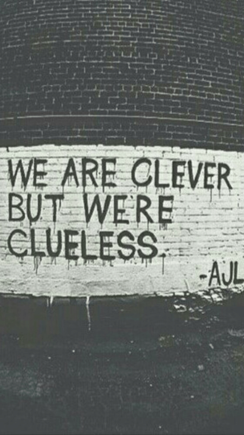 Clueless: WE ARE CLEVER  BUT WERE  CLUELESS. Σ.AI