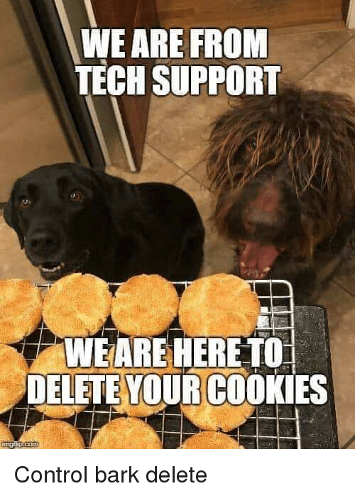 Tech Support: WE ARE FROM  TECH SUPPORT  WEARE HERE TO  DELETE YOURCOOKIES Control bark delete
