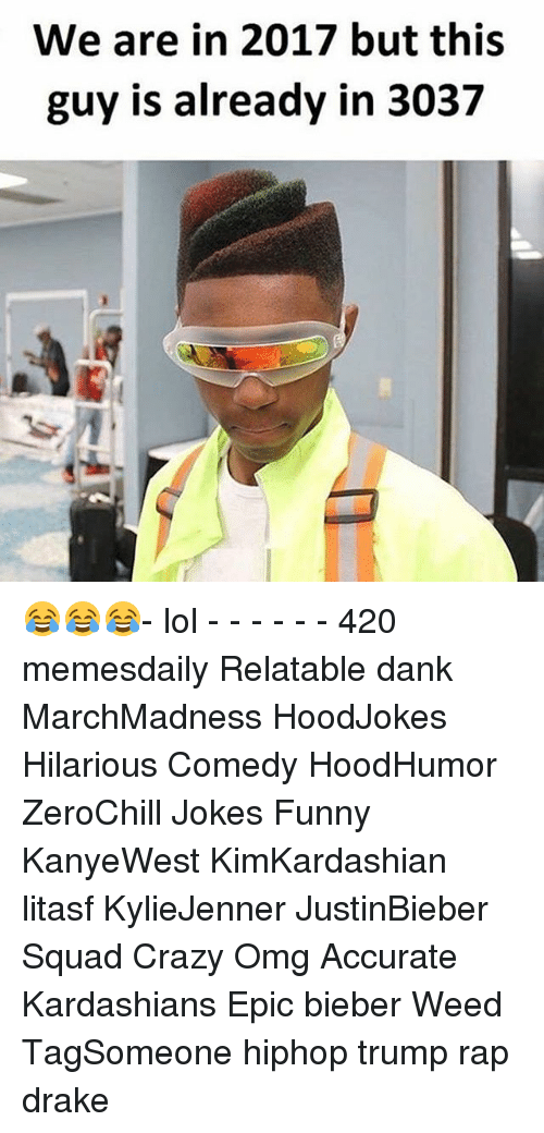 Drake, Kardashians, and Memes: We are in 2017 but this  guy is already in 3037 😂😂😂- lol - - - - - - 420 memesdaily Relatable dank MarchMadness HoodJokes Hilarious Comedy HoodHumor ZeroChill Jokes Funny KanyeWest KimKardashian litasf KylieJenner JustinBieber Squad Crazy Omg Accurate Kardashians Epic bieber Weed TagSomeone hiphop trump rap drake
