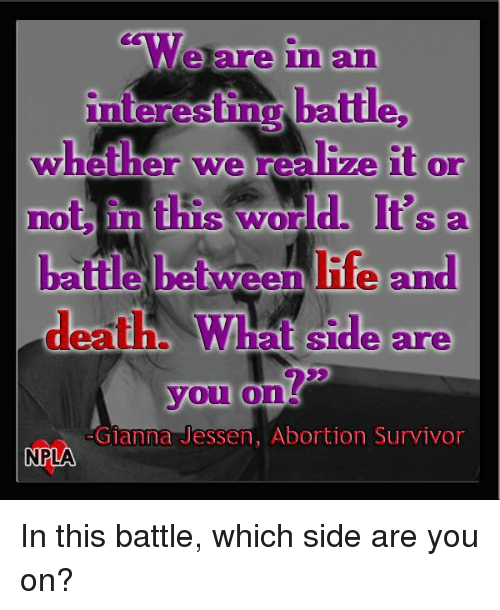 gianna: We are in and  interesting batte,  whether we realive it or  not In  this word.  It's a  deaths at Side are  you  on  Gianna Jessen, Abortion Survivor  NPLA In this battle, which side are you on?